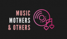 Music Mothers and Others